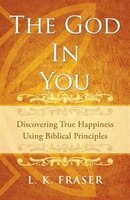 The God in You: Discovering True Happiness Using Biblical Principles