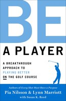 Be a Player: A Breakthrough Approach To Playing Better On Th