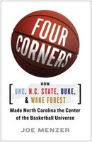 FOUR CORNERS: HOW UNC, NC STATE, DUKE, AND WAKE FOREST MADE NORTH CAROLINA THE CROSSROADS OF THE BASKETBALL UNIVE
