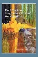 The 6 Marks Of Progressive Christian Worship Music