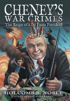 Cheney's War Crimes: The Reign Of A De Facto President