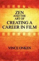 Zen And The Art Of Creating A Career In Film