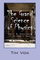The Grand Science Of Physics: Guide To The Amazing Universe Of The Science Of Physics