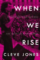When We Rise: Coming Of Age In San Francisco, Aids, And My Life In The Movement