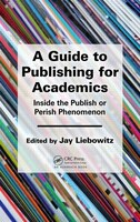 A Guide To Publishing For Academics: Inside The Publish Or Perish Phenomenon