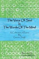 The Voice of Soul in the Words of the Mind: A Collection of Poems
