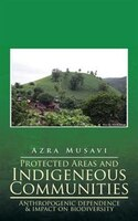 Protected Areas and Indigeneous Communities: Anthropogenic dependence & impact on biodiversity