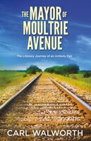 The Mayor Of Moultrie Avenue: The Literacy Journey Of An Unlikely Pair