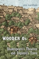 Wooden Os: Shakespeare's Theatres and England's Trees