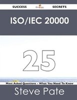 Iso/iec 20000 25 Success Secrets - 25 Most Asked Questions On Iso/iec 20000 - What You Need To Know