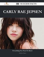 Carly Rae Jepsen 125 Success Facts - Everything you need to know about Carly Rae Jepsen