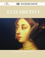 Elizabeth I 145 Success Facts - Everything you need to know about Elizabeth I