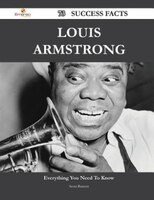 Louis Armstrong 73 Success Facts - Everything you need to know about Louis Armstrong