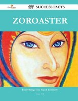 Zoroaster 177 Success Facts - Everything you need to know about Zoroaster