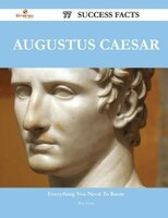 Augustus Caesar 77 Success Facts - Everything you need to know about Augustus Caesar