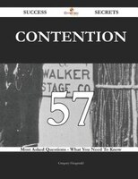 Contention 57 Success Secrets - 57 Most Asked Questions On Contention - What You Need To Know