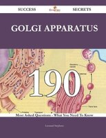 Golgi apparatus 190 Success Secrets - 190 Most Asked Questions On Golgi apparatus - What You Need To Know