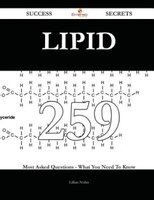 Lipid 259 Success Secrets - 259 Most Asked Questions On Lipid - What You Need To Know