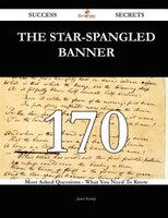 The Star-Spangled Banner 170 Success Secrets - 170 Most Asked Questions On The Star-Spangled Banner - What You Need To Know