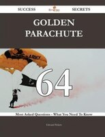 Golden parachute 64 Success Secrets - 64 Most Asked Questions On Golden parachute - What You Need To Know