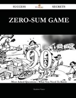 Zero-sum Game 90 Success Secrets - 90 Most Asked Questions On Zero-sum Game - What You Need To Know