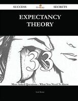 Expectancy Theory 33 Success Secrets - 33 Most Asked Questions On Expectancy Theory - What You Need To Know