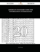 American Standard Code for Information Interchange 20 Success Secrets - 20 Most Asked Questions On American Standard Code for Info