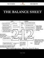 The Balance Sheet 212 Success Secrets - 212 Most Asked Questions On The Balance Sheet - What You Need To Know