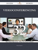 Videoconferencing 32 Success Secrets - 32 Most Asked Questions On Videoconferencing - What You Need To Know
