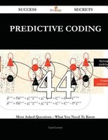 Predictive Coding 44 Success Secrets - 44 Most Asked Questions On Predictive Coding - What You Need To Know