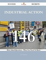 Industrial action 146 Success Secrets - 146 Most Asked Questions On Industrial action - What You Need To Know