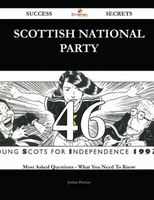 Scottish National Party 46 Success Secrets - 46 Most Asked Questions On Scottish National Party - What You Need To Know
