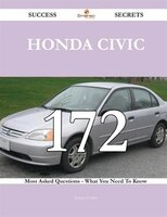 Honda Civic 172 Success Secrets - 172 Most Asked Questions on Honda Civic - What You Need to Know