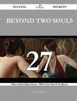 Beyond Two Souls 27 Success Secrets - 27 Most Asked Questions On Beyond Two Souls - What You Need To Know