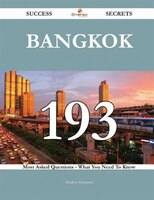 Bangkok 193 Success Secrets - 193 Most Asked Questions On Bangkok - What You Need To Know