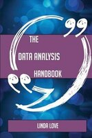The Data analysis Handbook - Everything You Need To Know About Data analysis