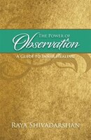 The Power Of Observation: A Guide To Inner Healing