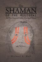 THE SHAMAN OF THE ALLIGEWI: An Ohio Hopewell Indian Historical Fiction