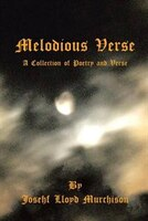 Melodious Verse: A Collection of Poetry and Verse