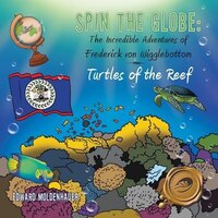 Spin the Globe: The Incredible Adventures of Frederick von Wigglebottom:  Turtles of the Reef
