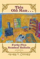 This Old Man . . .: Forty-FiveSeminal Ballads