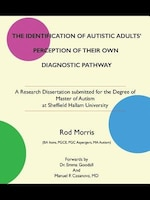 THE IDENTIFICATION OF AUTISTIC ADULTS' PERCEPTION OF THEIR OWN DIAGNOSTIC PATHWAY: A Research Dissertation submitted for