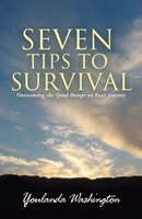 Seven Tips to Survival: Overcoming the Speed Bumps on Your Journey