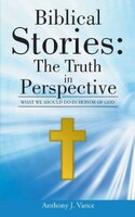 Biblical Stories: The Truth in Perspective: What We Should Do in Honor of God