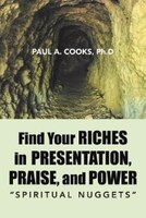 Find Your Riches in Presentation, Praise, and Power: Spiritual Nuggets