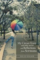 My Circus Train and other Stories and Reflections from Sermons