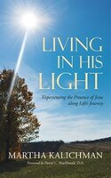 Living in His Light: Experiencing the Presence of Jesus along Life's Journey