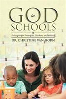 God in Schools: Principles for Principals, Teachers, and Parents