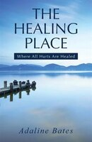 The Healing Place: Where All Hurts Are Healed