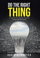 Do The Right Thing: in Business Improvement, Including Process and Technology